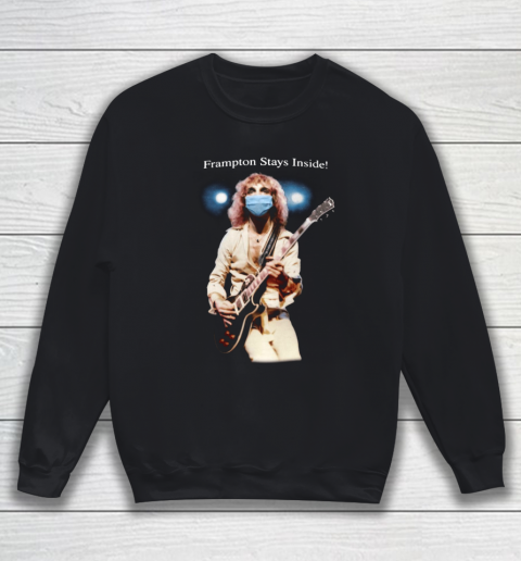 Peter Frampton Covid Stays Inside Sweatshirt