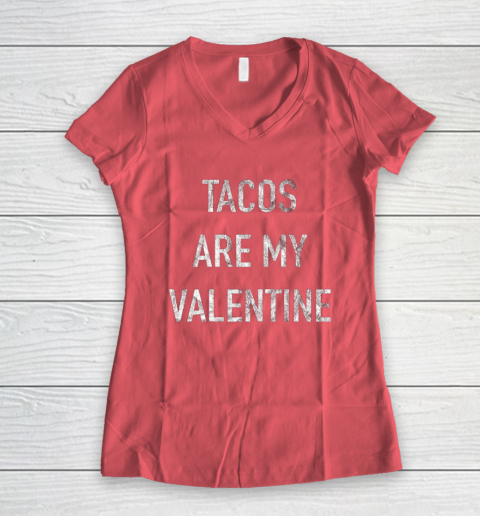Tacos Are My Valentine t shirt Funny Women's V-Neck T-Shirt 4