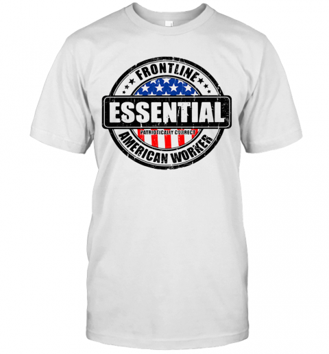 Frontline Essential Patriotically Correct American Worker T-Shirt