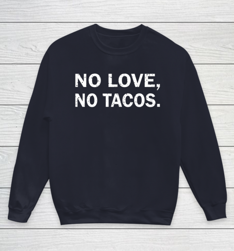 No Love, No Tacos La Carreta Mexican Grill Youth Sweatshirt 2
