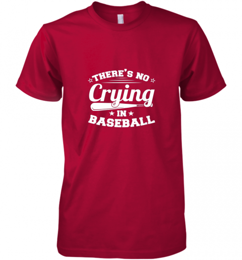 kiji there39 s no crying in baseball gift premium guys tee 5 front red