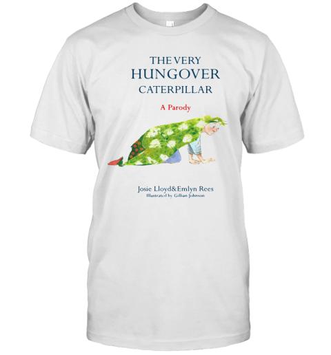The Very Hungover Caterpillar A Parody T-Shirt