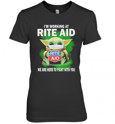 Baby Yoda I'M Working At Rite Aid We Are Here To Fight With You Premium Women's T-Shirt