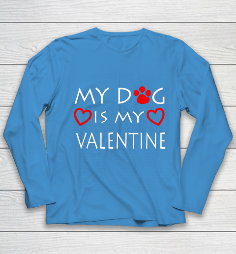 My dog Is My Valentine Shirt Paw Heart Pet Owner Gift Youth Long Sleeve 5