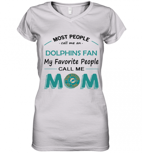 People Call Me Miami Dolphins Fan  Mom Women's V-Neck T-Shirt