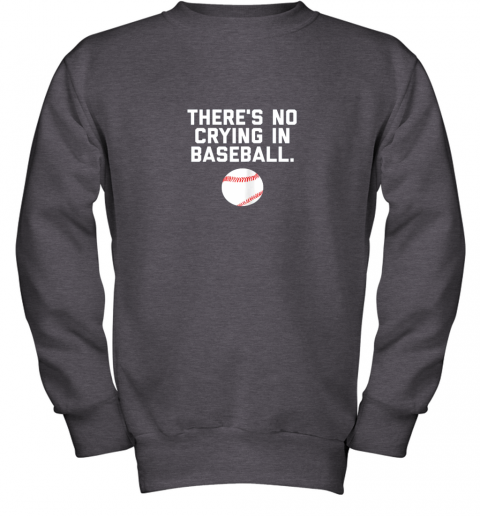 ltvc there39 s no crying in baseball funny baseball sayings youth sweatshirt 47 front dark heather