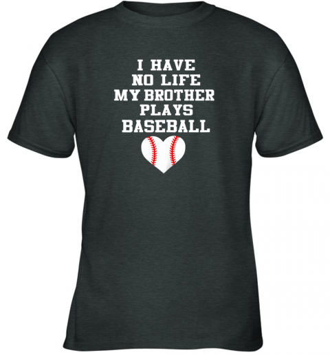 1stv i have no life my brother plays baseball shirt funny youth t shirt 26 front dark heather