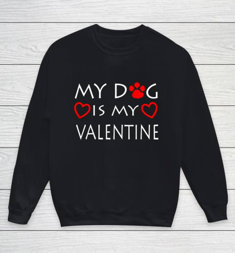 My dog Is My Valentine Shirt Paw Heart Pet Owner Gift Youth Sweatshirt