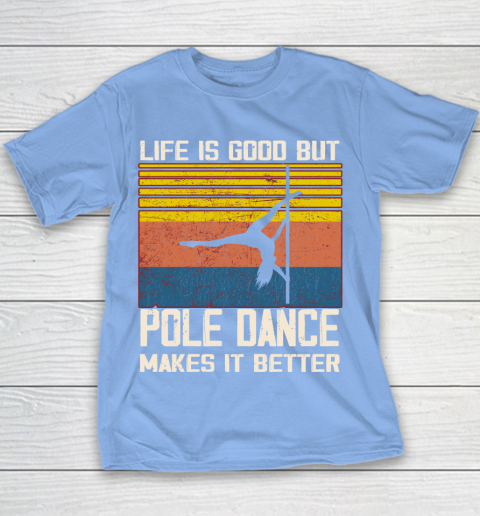 Life is good but pole dance makes it better Youth T-Shirt 8