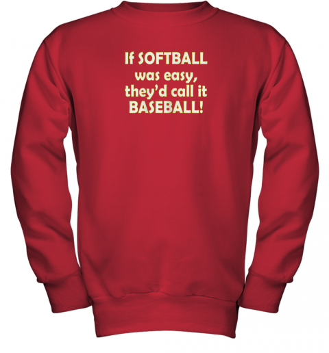 f644 if softball was easy they39 d call it baseball funny youth sweatshirt 47 front red