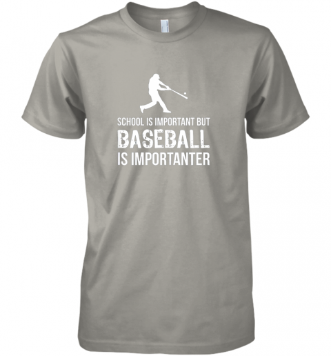 dtoo school is important but baseball is importanter gift premium guys tee 5 front light grey
