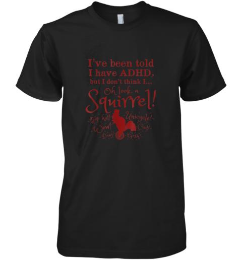 Oh Look A Squirrel! Funny ADHD TShirt Premium Men's T-Shirt
