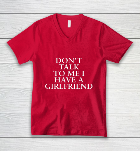 Don t Talk To Me I Have A Girlfriend Valentine V-Neck T-Shirt 6