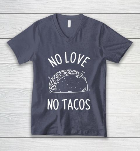 No Love No Tacos La Carreta Mexican Grill Food Lover Funny V-Neck T-Shirt 7