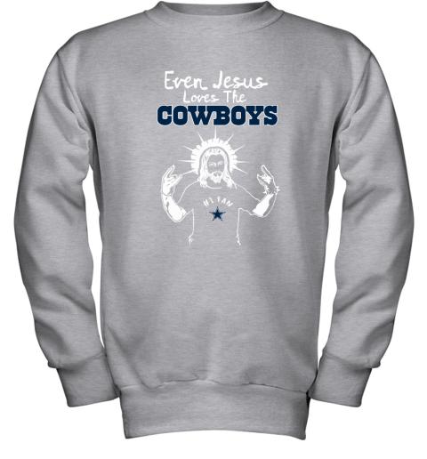 Even Jesus Loves The Cowboys #1 Fan Dallas Cowboys Youth Sweatshirt