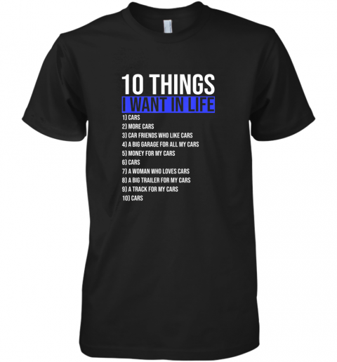 10 Things I Want In My Life More And More Cars style Gift TShirt Premium Men's T-Shirt