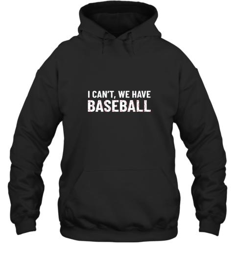 Funny Baseball Mom I Can't We Have Baseball Hoodie