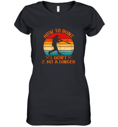 How To Bunt Don't Hit A Dinger Baseball Women's V-Neck T-Shirt