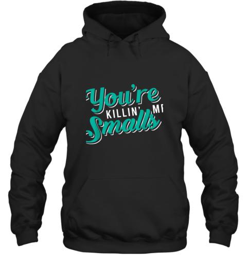 You're Killing Me Smalls Shirt Baseball Gift Hoodie