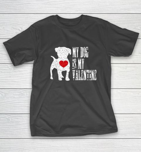 My Dog Is My Valentine T Shirt Single Love Life Gift T-Shirt