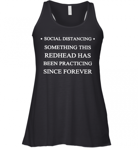 Social Distancing Something This Redhead Has Been Practicing Since Forever Racerback Tank