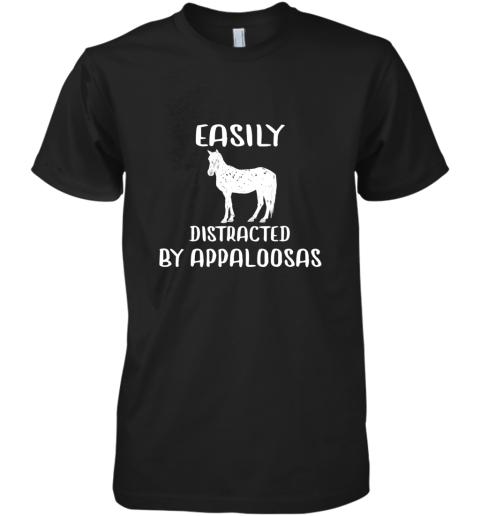 Appaloosa Horse Shirt Easily Distracted By Horse TShirt Premium Men's T-Shirt