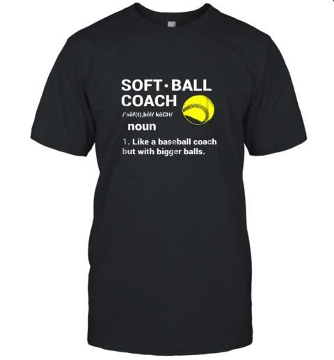 Soft Ball Coach Like Baseball Bigger Balls Softball Unisex Jersey Tee