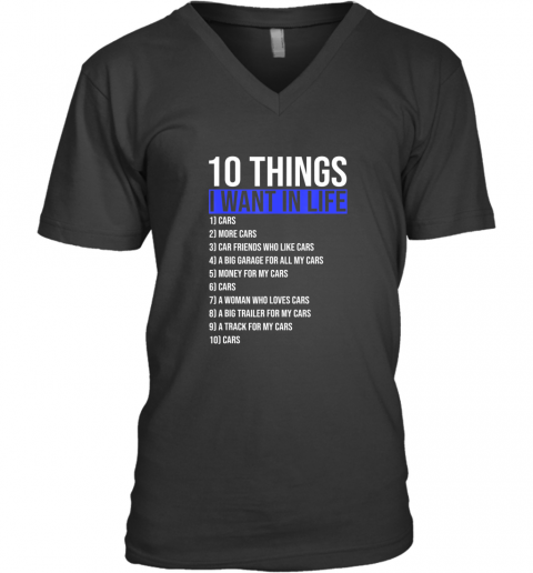 10 Things I Want In My Life More And More Cars style Gift TShirt V-Neck T-Shirt