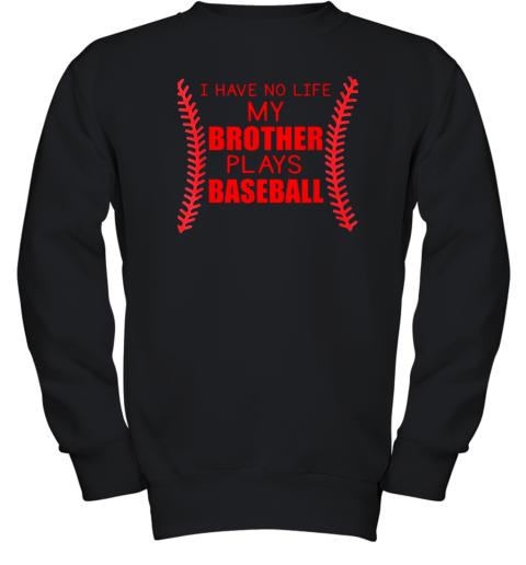 I Have No Life My Brother Plays Baseball Youth Sweatshirt