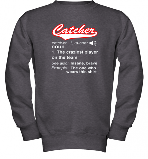 6ywe softball baseball catcher shirtvintage funny definition youth sweatshirt 47 front dark heather