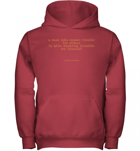 wktt a man who makes trouble quotes chinua achebe things fall apart shirts youth hoodie 43 front red