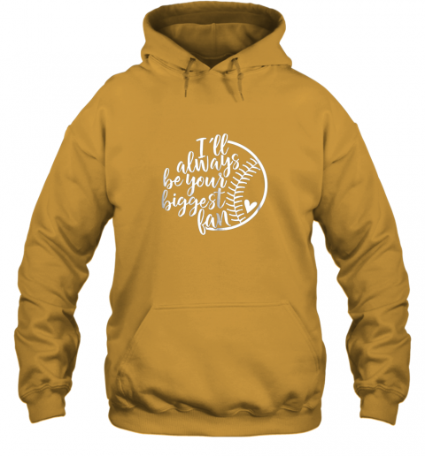 a3qb i39 ll always be your biggest baseball fan shirt baseball love hoodie 23 front gold