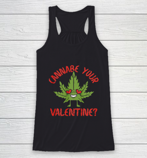 Cannabe Your Valentine Day Funny Weed Stoner Boyfriend Gifts Racerback Tank