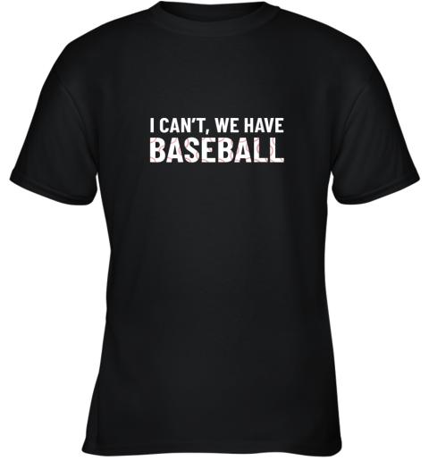 Funny Baseball Mom I Can't We Have Baseball Youth T-Shirt