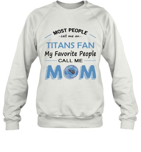 People Call Me TENNESSEE TITANS Fan  Mom Sweatshirt