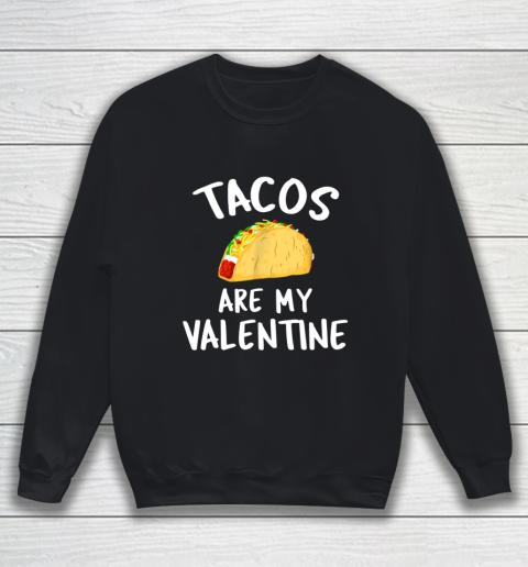 Tacos Are My Valentine Valentine s Day Sweatshirt