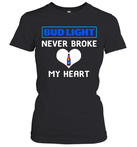 Bud Light Never Broke My Heart Women's T-Shirt