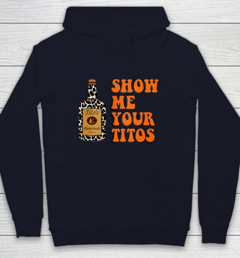Show Me Your Tito s Funny Drinking Vodka Alcohol Lover Shirt Youth Hoodie 3