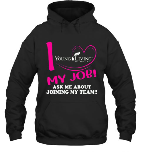 Young Living I Love My Job Ask Me About Joining My Team Hoodie