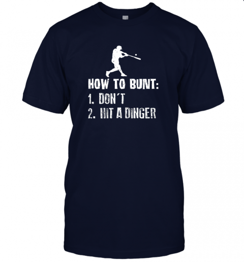 iybw how to bunt don39 t hit a dinger shirt funny baseball jersey t shirt 60 front navy