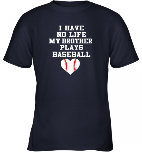 1stv i have no life my brother plays baseball shirt funny youth t shirt 26 front navy