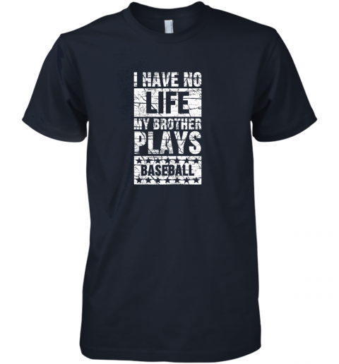 4fqx i have no life my brother plays baseball funny sister premium guys tee 5 front midnight navy