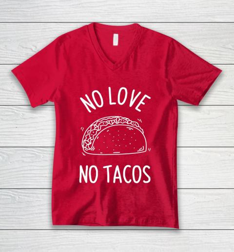 No Love No Tacos La Carreta Mexican Grill Food Lover Funny V-Neck T-Shirt 6