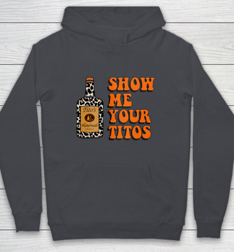 Show Me Your Tito s Funny Drinking Vodka Alcohol Lover Shirt Youth Hoodie 7