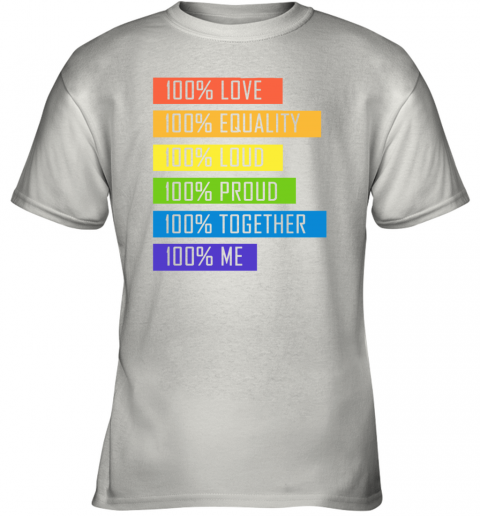 100% Love Equality Loud Proud Together 100% Me LGBT Youth T-Shirt