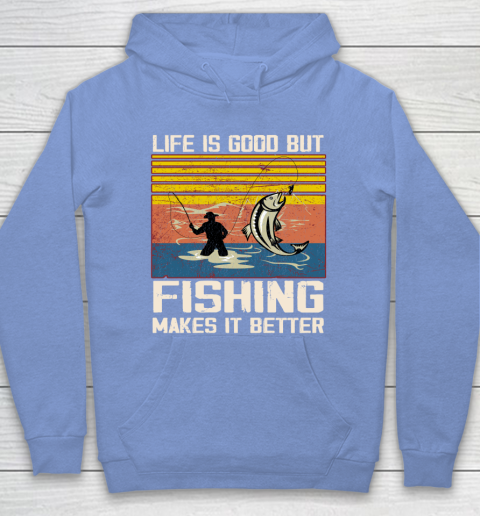 Life is good but Fishing makes it better Hoodie 8