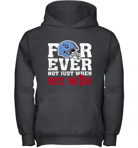NFL Forever Tennessee Titans Not Just When WE WIN Youth Hoodie