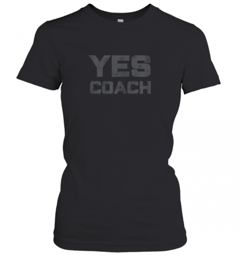 Yes Coach Gift Shirt Funny Coaching Training Women's T-Shirt
