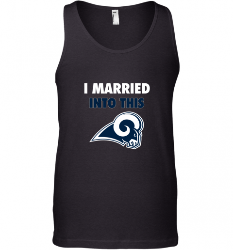 I Married Into This Los Angeles Rams Football NFL Tank Top