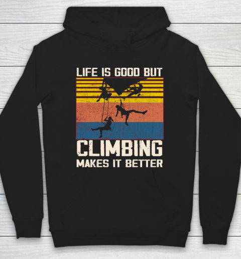 Life is good but Climbing makes it better Hoodie